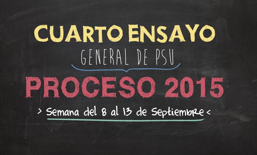 CUARTO ENSAYO GENERAL PSU PROCESO ADMISIÓN 2015